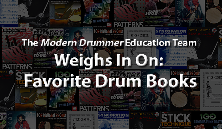 Modern Drummer Education Team Weighs In On: Favorite Drum Books