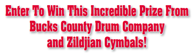 Enter To Win This Incredible Prize From Bucks County Drum Company and Zildjian Cymbals!