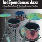 Progressive Independence: Jazz - A Comprehensive Guide to Basic Jazz Drumming Technique (Print Book)