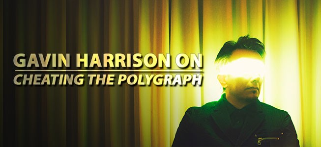 Gavin Harrison on Cheating the Polygraph