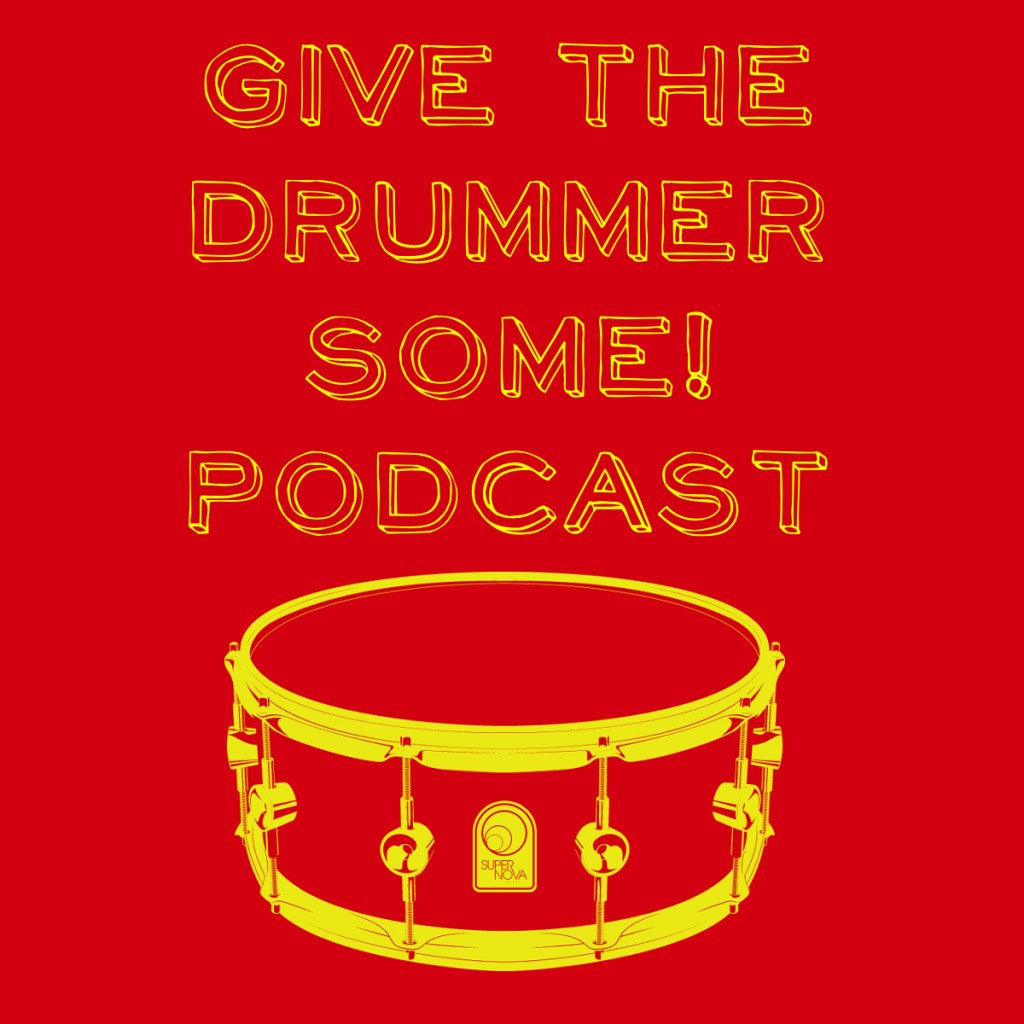 """""""Give the Drummer Some"""" Podcast"""