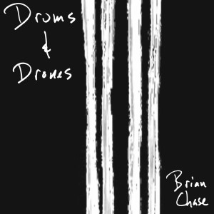 Brian Chase Drums and Drones Album Drums and Drones