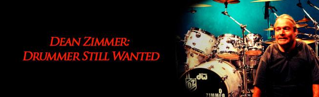 Dean Zimmer Drummer Still Wanted