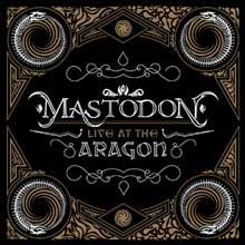 MASTODON - LIVE AT THE ARAGON